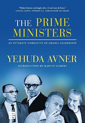 The Prime Ministers: An Intimate Narrative of Israeli Leadership - Avner, Yehuda