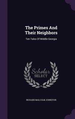 The Primes and Their Neighbors: Ten Tales of Middle Georgia - Johnston, Richard Malcolm