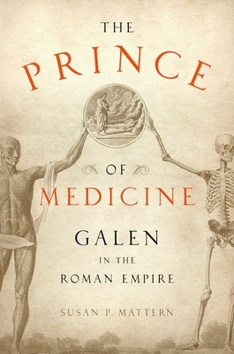 The Prince of Medicine: Galen in the Roman Empire - Mattern, Susan P
