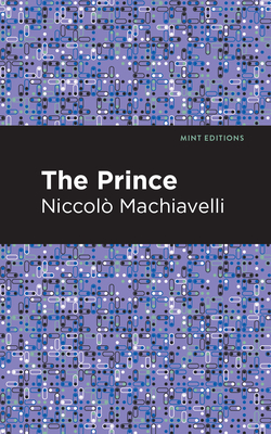 The Prince - Machiavelli, Niccolo, and Editions, Mint (Contributions by)