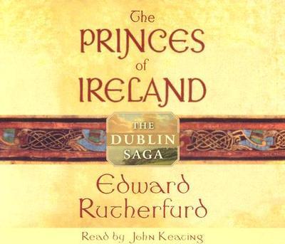 The Princes of Ireland: The Dublin Saga - Rutherfurd, Edward, and Keating, John (Read by)