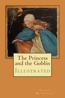 The Princess and the Goblin: Illustrated - MacDonald, George