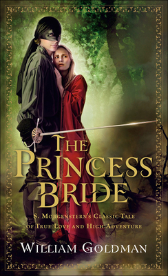 The Princess Bride: S. Morgenstern's Classic Tale of True Love and High Adventure - Goldman, William (Abridged by)