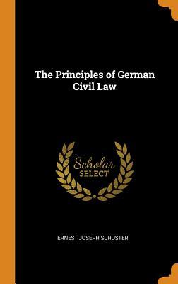 The Principles of German Civil Law - Schuster, Ernest Joseph