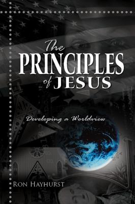 The Principles of Jesus: A Study of the Last Church Generation - Hayhurst, Ron