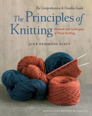 The Principles of Knitting: Methods and Techniques of Hand Knitting - Hiatt, June Hemmons