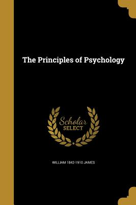 The Principles of Psychology - James, William 1842-1910