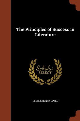 The Principles of Success in Literature - Lewes, George Henry