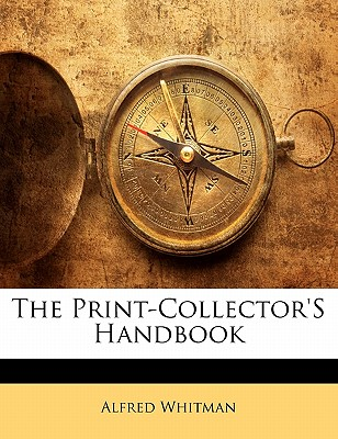 The Print-Collector's Handbook - Whitman, Alfred