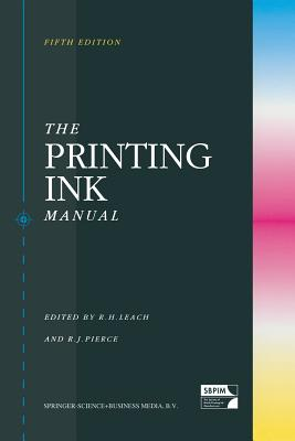 The Printing Ink Manual - Leach, Robert (Editor), and Pierce, Ray (Editor)
