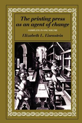 The Printing Press as an Agent of Change - Eisenstein, Elizabeth L