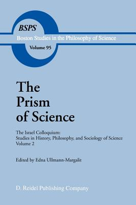 The Prism of Science: The Israel Colloquium: Studies in History, Philosophy, and Sociology of Science Volume 2 - Ullmann-Margalit, Edna (Editor)
