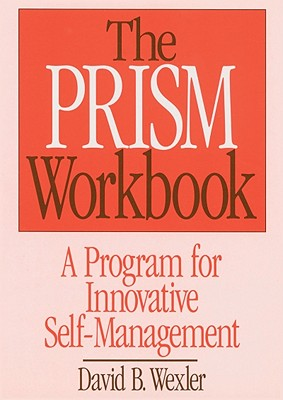 The PRISM Workbook: A Program for Innovative Self-Management - Wexler, David B.
