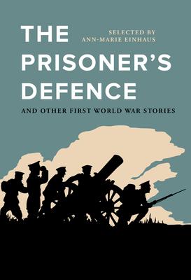 The Prisoner's Defence: And Other First World War Stories - Einhaus, Ann-Marie (Editor)