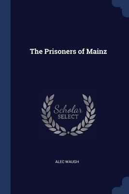 The Prisoners of Mainz - Waugh, Alec