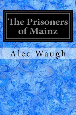 The Prisoners of Mainz - Waugh, Alec
