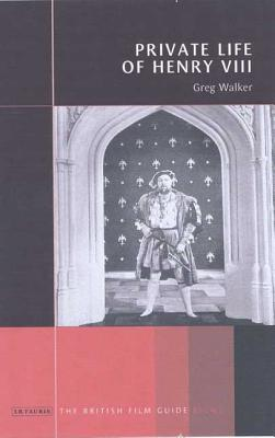The Private Life of Henry VIII - Walker, Greg