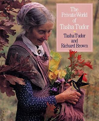 The Private World of Tasha Tudor - Tudor, Tasha, and Davis, Harry, and Brown, Richard Eric