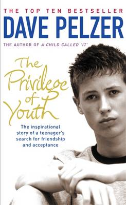 The Privilege of Youth: The Inspirational Story of a Teenager's Search for Friendship and Acceptance - Pelzer, Dave