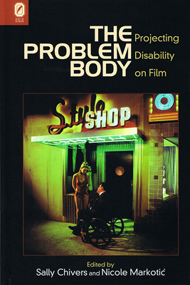 The Problem Body: Projecting Disability on Film - Chivers, Sally (Editor)