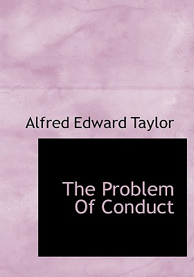 The Problem of Conduct - Taylor, Alfred Edward