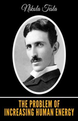 The Problem of Increasing Human Energy - Tesla, Nikola