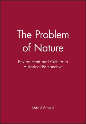 The Problem of Nature: Environment and Culture in Historical Perspective - Arnold, David