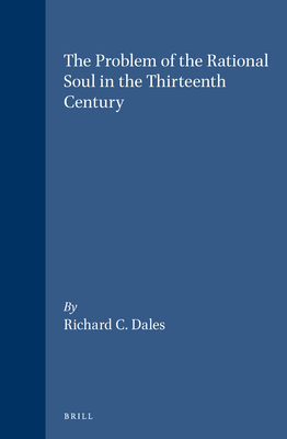 The Problem of the Rational Soul in the Thirteenth Century - Dales, Richard C