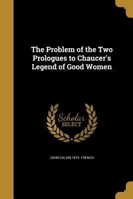 The Problem of the Two Prologues to Chaucer's Legend of Good Women - French, John Calvin 1875-