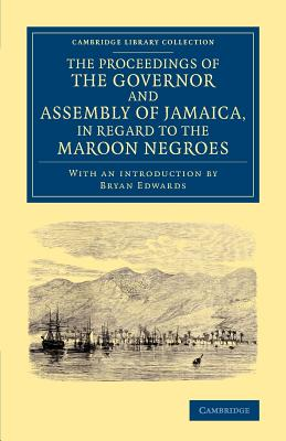 The Proceedings of the Governor and Assembly of Jamaica, in Regard to the Maroon Negroes - The Governor and Assembly of Jamaica, and Edwards, Bryan (Introduction by)