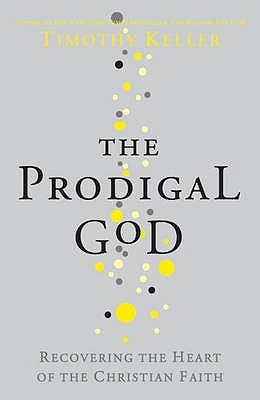 The Prodigal God: Recovering the Heart of the Christian Faith - Keller, Timothy