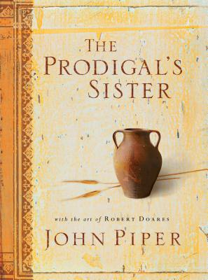 the prodigal 39 s sister book by john piper robert doares. Black Bedroom Furniture Sets. Home Design Ideas