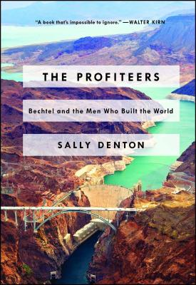 The Profiteers: Bechtel and the Men Who Built the World - Denton, Sally