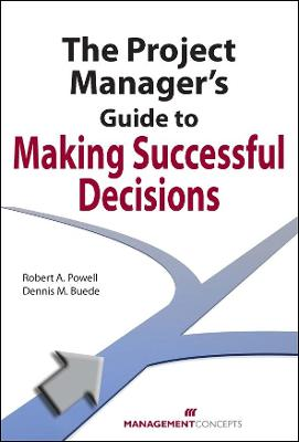 The Project Manager's Guide to Making Successful Decisions - Powell, Robert A, and Buede, Dennis M