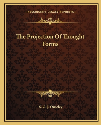 The Projection of Thought Forms - Ouseley, S G J