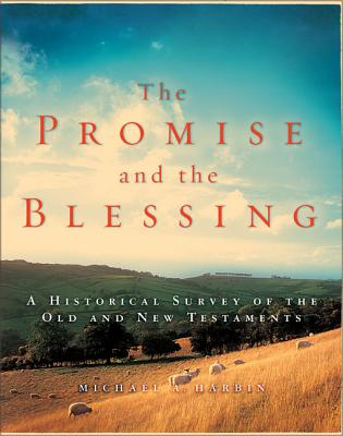 The Promise and the Blessing: A Historical Survey of the Old and New Testaments - Harbin, Michael A