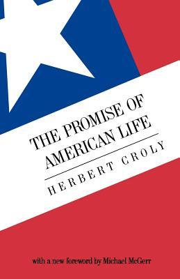 The Promise of American Life: Imprisonment in the World - Croly, Herbert, and McGerr, Michael