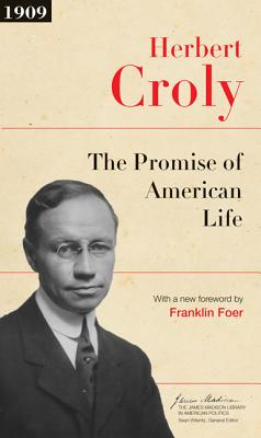 The Promise of American Life: Updated Edition - Croly, Herbert, and Foer, Franklin (Foreword by)