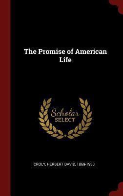 The Promise of American Life - Croly, Herbert David 1869-1930 (Creator)