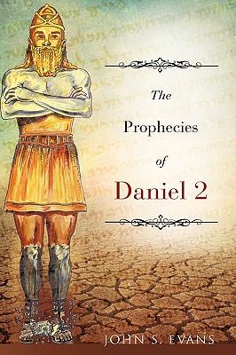 The Prophecies of Daniel 2 - Evans, John S
