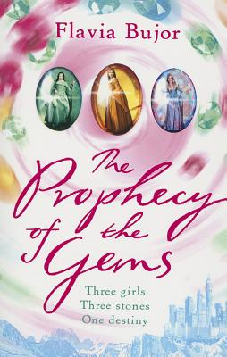 The Prophecy of the Gems: Three Girls, Three Stones, One Destiny - Bujor, Flavia