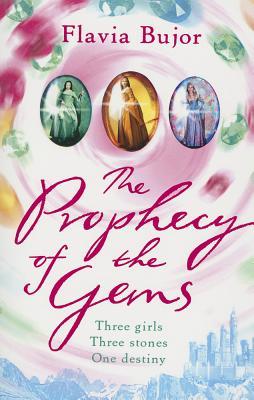 The Prophecy of the Gems: Three Girls, Three Stones, One Destiny - Bujor, Flavia