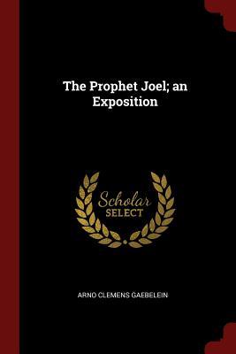 The Prophet Joel; An Exposition - Gaebelein, Arno Clemens