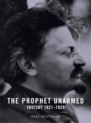 The Prophet Unarmed: Trotsky: 1921-1929 - Deutscher, Isaac