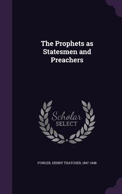 The Prophets as Statesmen and Preachers - Fowler, Henry Thatcher
