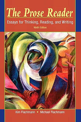 The Prose Reader: Essays for Thinking, Reading, and Writing - Flachmann, Kim, and Flachmann, Michael, Professor, PhD