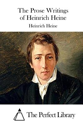 The Prose Writings of Heinrich Heine - Heine, Heinrich, and The Perfect Library (Editor)