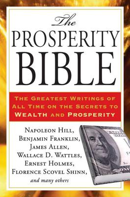 The Prosperity Bible: The Greatest Writings of All Time on the Secrets to Wealth and Prosperity - Hill, Napoleon