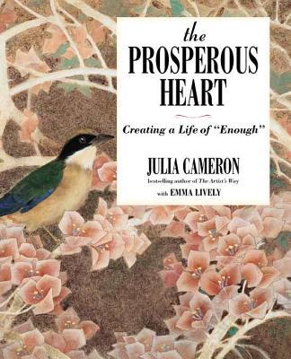 "The Prosperous Heart: Creating a Life of ""Enough"" - Cameron, Julia"
