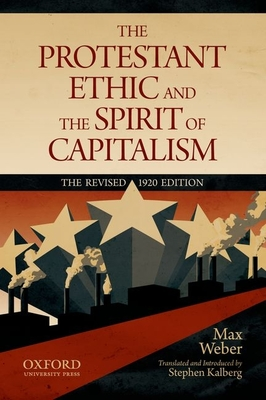 The Protestant Ethic and the Spirit of Capitalism - Weber, Max, and Kalberg, Stephen, Dr. (Translated by)